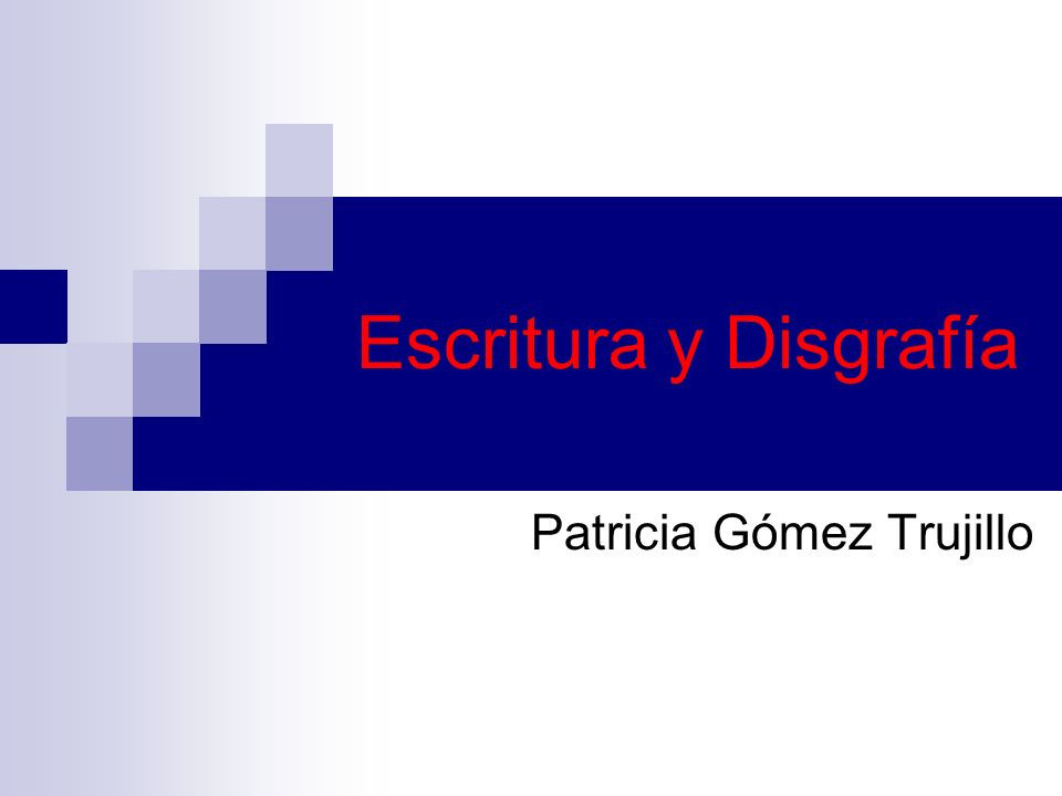 Escritura y Disgrafía Patricia Gómez Trujillo