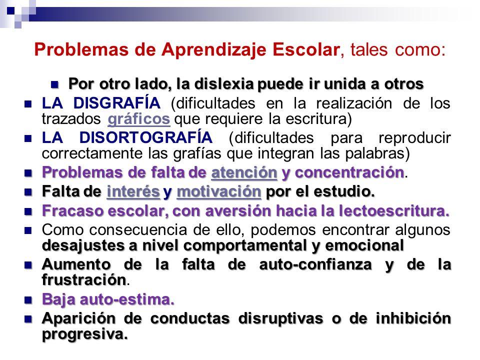 Problemas de Aprendizaje Escolar, tales como: Por otro lado, la dislexia puede ir unida a otros Por otro lado, la dislexia puede ir unida a otros LA D