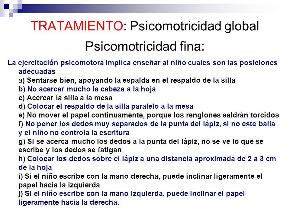 TRATAMIENTO: Psicomotricidad global Psicomotricidad fina: La ejercitación psicomotora implica enseñar al niño cuales son las posiciones adecuadas a) S