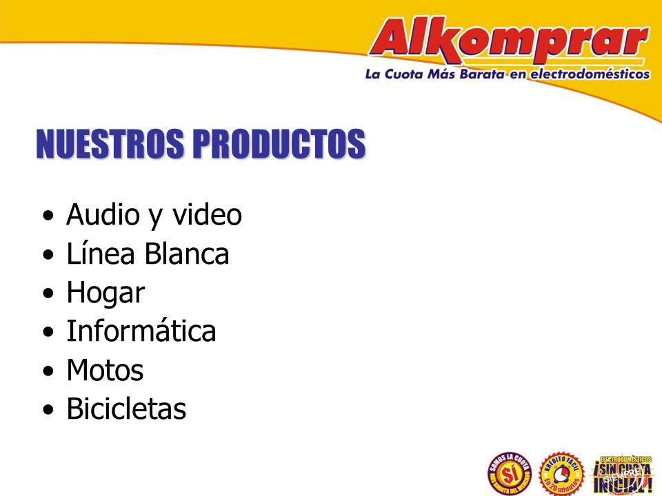NUESTROS PRODUCTOS Audio y video Línea Blanca Hogar Informática Motos Bicicletas