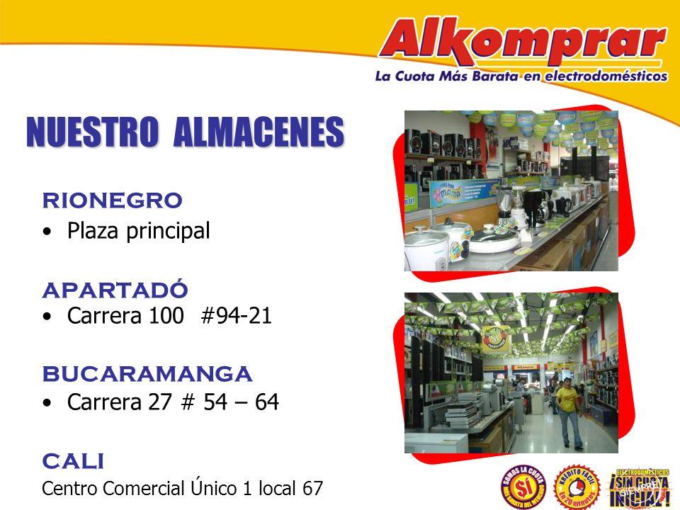 NUESTRO ALMACENES RIONEGRO Plaza principal APARTADÓ Carrera 100 #94-21 BUCARAMANGA Carrera 27 # 54 – 64 CALI Centro Comercial Único 1 local 67