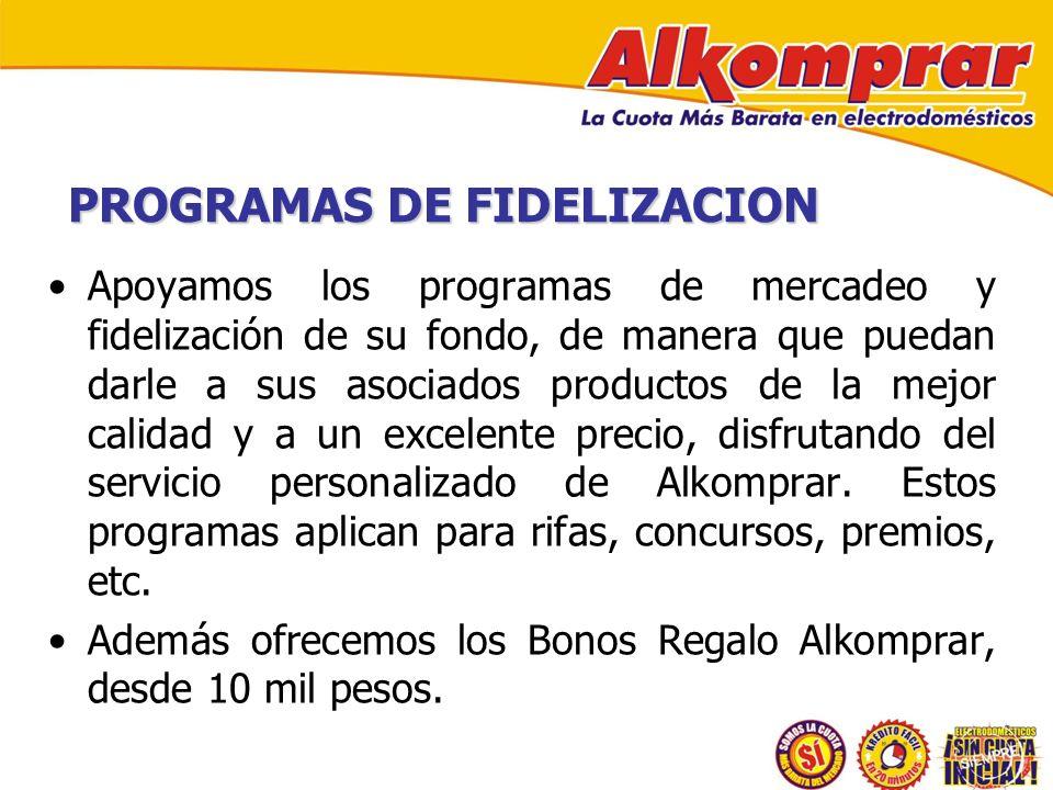 PROGRAMAS DE FIDELIZACION Apoyamos los programas de mercadeo y fidelización de su fondo, de manera que puedan darle a sus asociados productos de la me