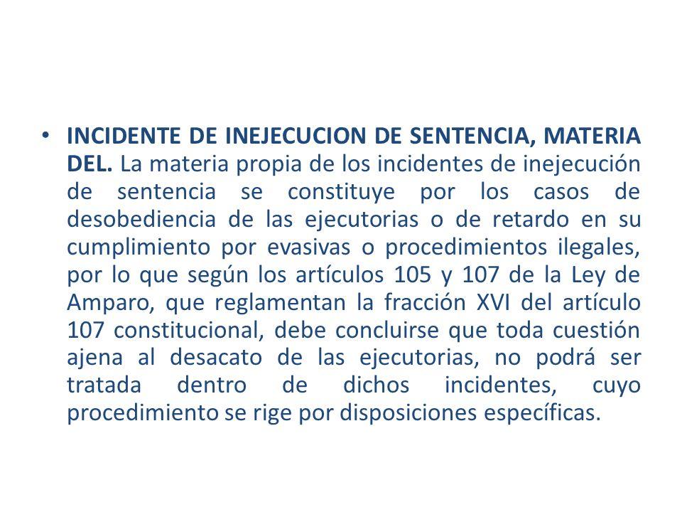 INCIDENTE DE INEJECUCION DE SENTENCIA, MATERIA DEL. La materia propia de los incidentes de inejecución de sentencia se constituye por los casos de des