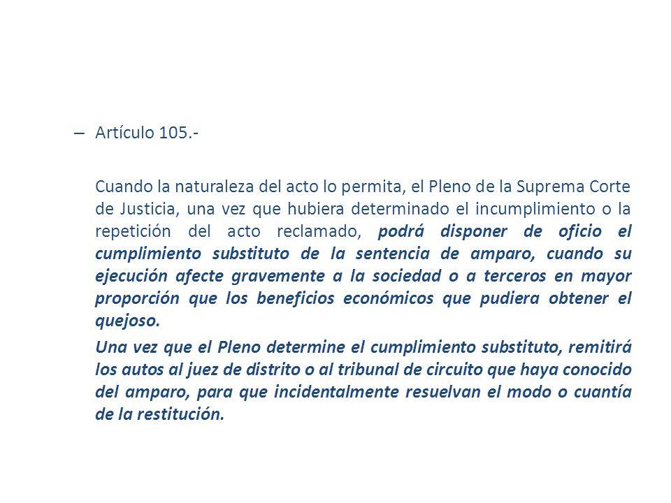 – Artículo 105.- Cuando la naturaleza del acto lo permita, el Pleno de la Suprema Corte de Justicia, una vez que hubiera determinado el incumplimiento