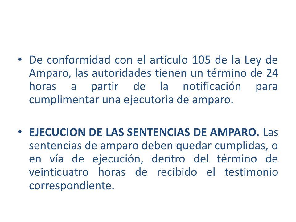 De conformidad con el artículo 105 de la Ley de Amparo, las autoridades tienen un término de 24 horas a partir de la notificación para cumplimentar un