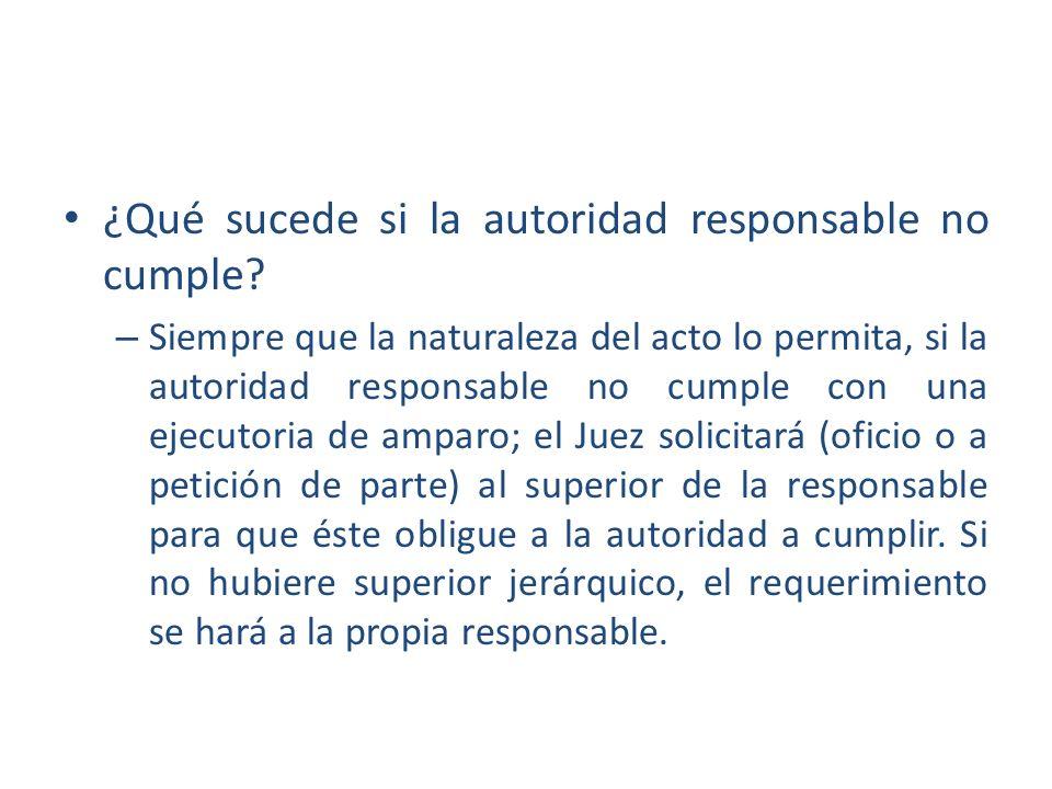 ¿Qué sucede si la autoridad responsable no cumple? – Siempre que la naturaleza del acto lo permita, si la autoridad responsable no cumple con una ejec