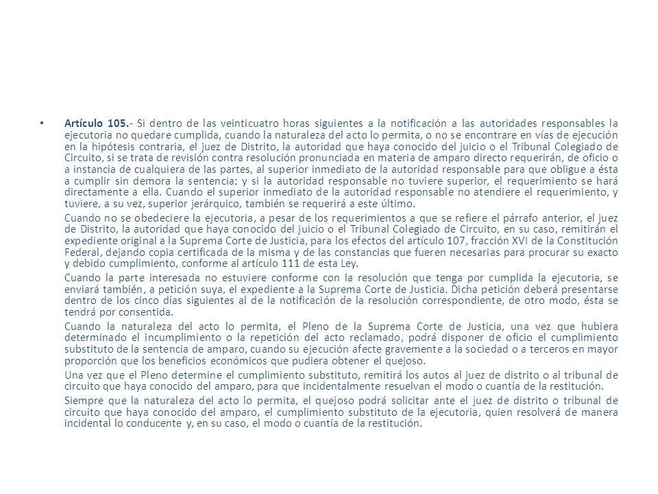 Artículo 105.- Si dentro de las veinticuatro horas siguientes a la notificación a las autoridades responsables la ejecutoria no quedare cumplida, cuan