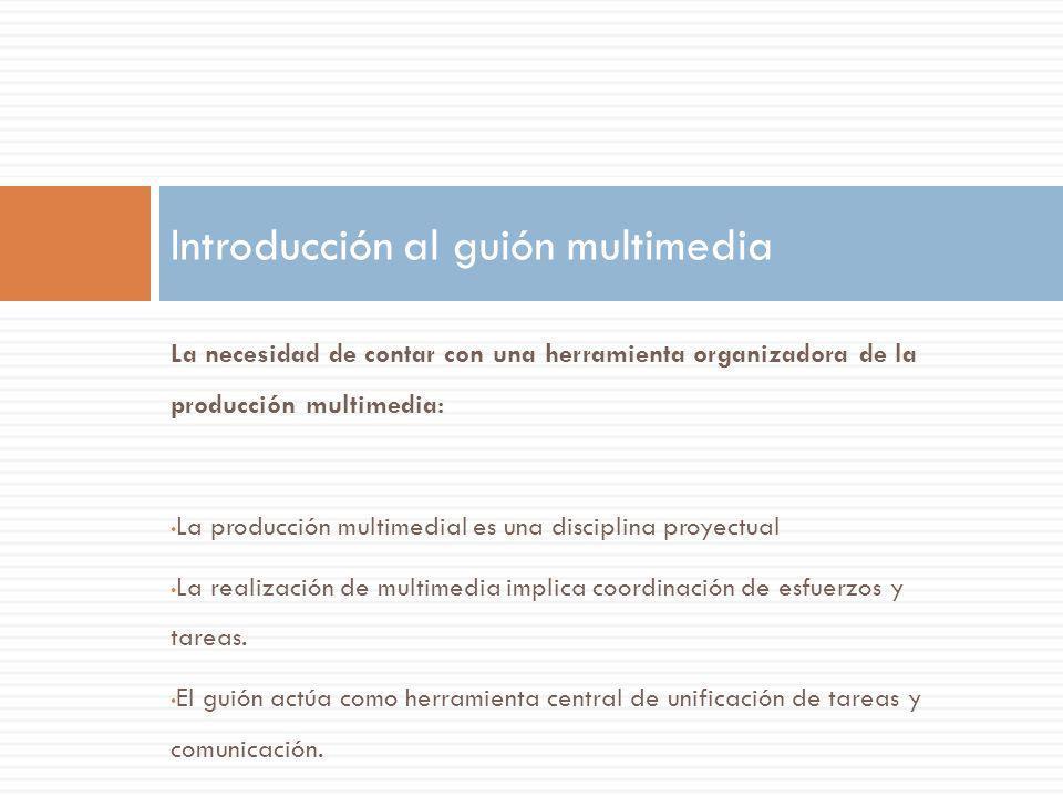 La necesidad de contar con una herramienta organizadora de la producción multimedia: La producción multimedial es una disciplina proyectual La realiza