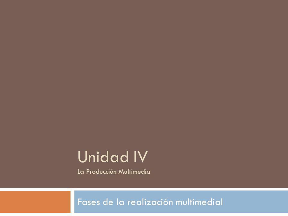 Unidad IV La Producción Multimedia Fases de la realización multimedial