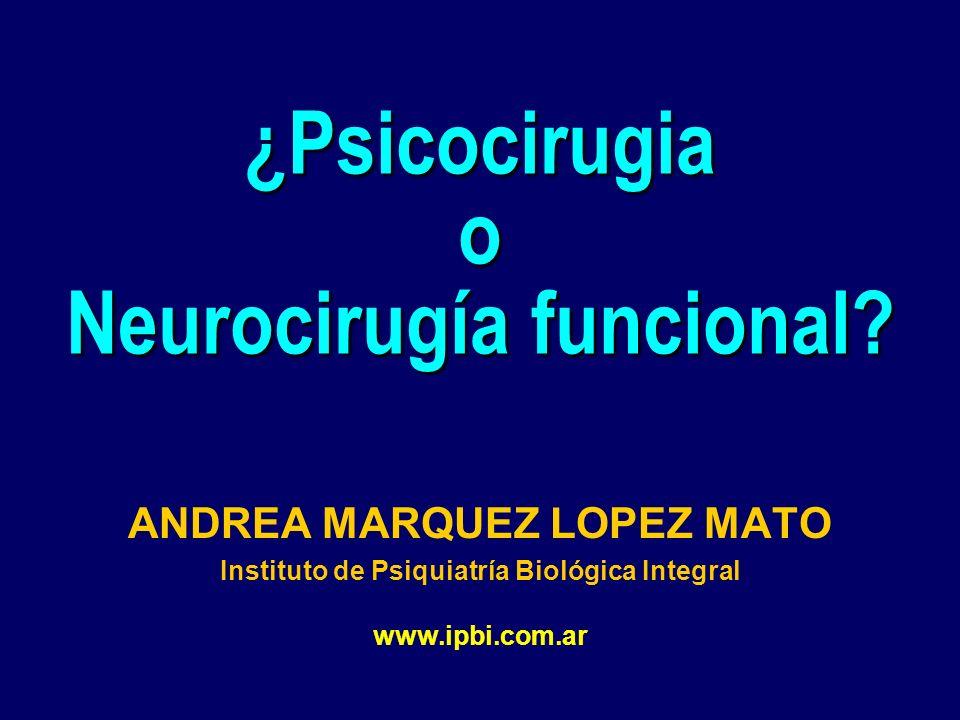 Cingulotomía bilateral (Humanos) 9 pacientes oligofrénicos con agitación Mejoría de agresividad, impulsividad y agitación Sin déficit intelectual post operatorio Pérdida de efecto con el tiempo Sano K, Brain and Nerve.