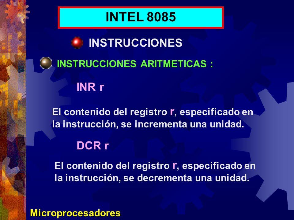 Microprocesadores INTEL 8085 INSTRUCCIONES INSTRUCCIONES ARITMETICAS : INR r El contenido del registro r, especificado en la instrucción, se decrement