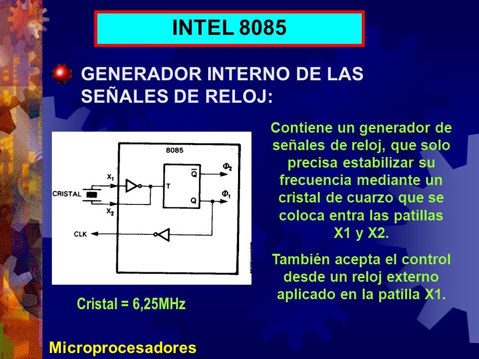Microprocesadores INTEL 8085 GENERADOR INTERNO DE LAS SEÑALES DE RELOJ: Contiene un generador de señales de reloj, que solo precisa estabilizar su fre