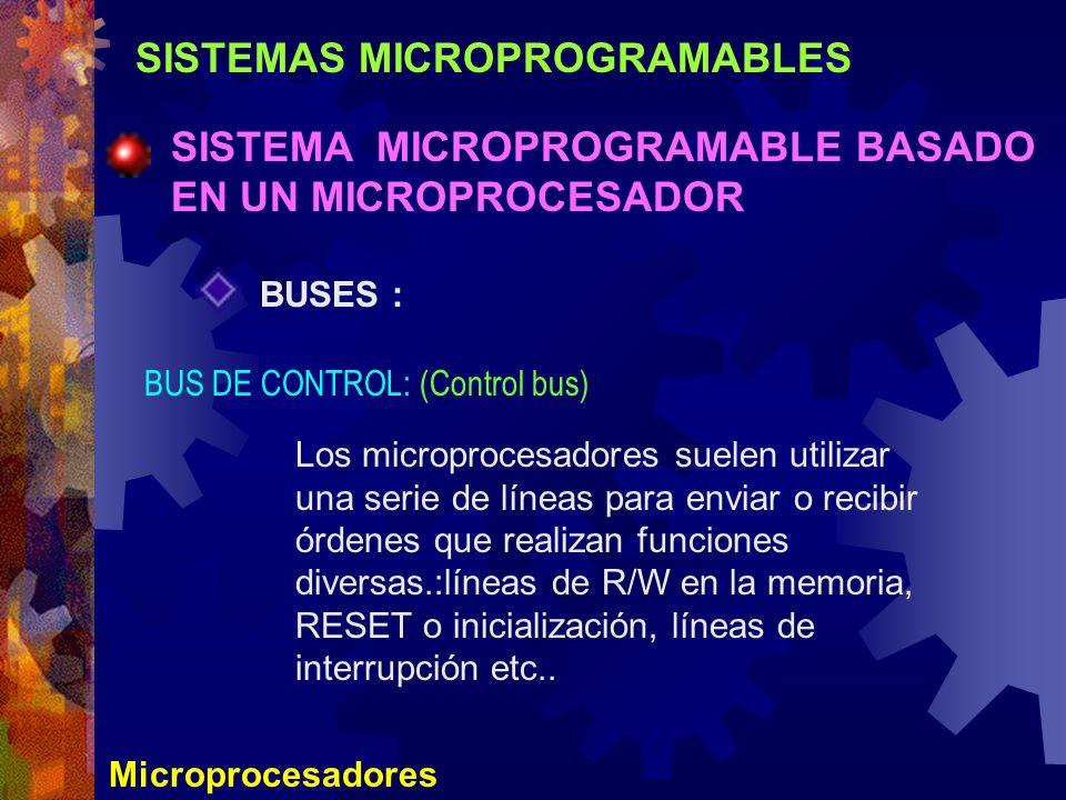 SISTEMAS MICROPROGRAMABLES SISTEMA MICROPROGRAMABLE BASADO EN UN MICROPROCESADOR Microprocesadores BUSES : BUS DE CONTROL: (Control bus) Los microproc