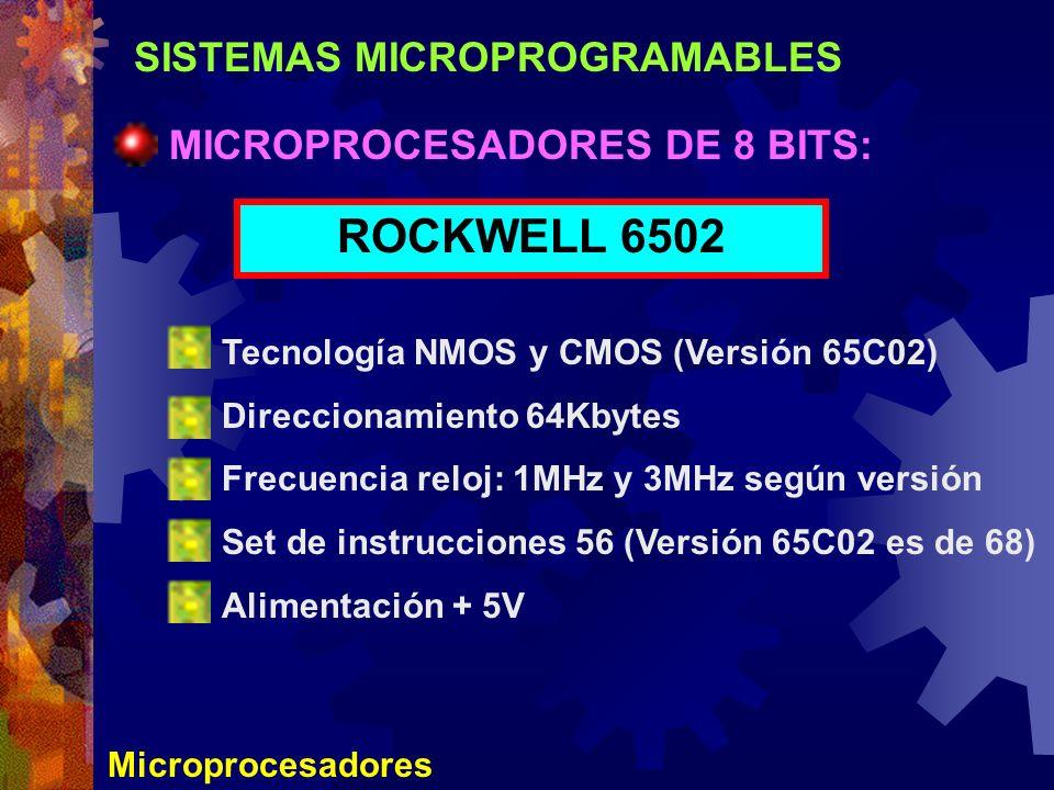 SISTEMAS MICROPROGRAMABLES Microprocesadores MICROPROCESADORES DE 8 BITS: ROCKWELL 6502 Tecnología NMOS y CMOS (Versión 65C02) Direccionamiento 64Kbyt