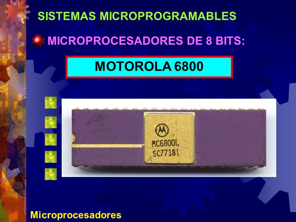 SISTEMAS MICROPROGRAMABLES Microprocesadores MICROPROCESADORES DE 8 BITS: MOTOROLA 6800