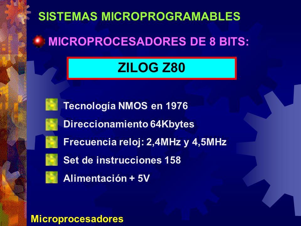 SISTEMAS MICROPROGRAMABLES Microprocesadores MICROPROCESADORES DE 8 BITS: ZILOG Z80 Tecnología NMOS en 1976 Direccionamiento 64Kbytes Frecuencia reloj