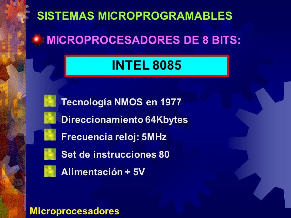 SISTEMAS MICROPROGRAMABLES Microprocesadores MICROPROCESADORES DE 8 BITS: INTEL 8085 Tecnología NMOS en 1977 Direccionamiento 64Kbytes Frecuencia relo