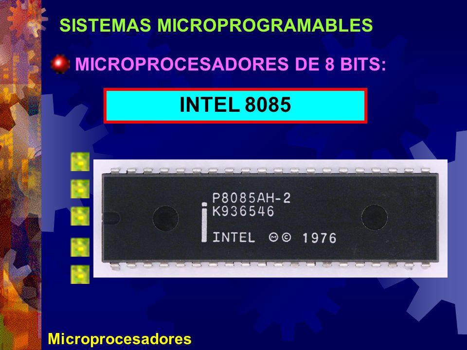 SISTEMAS MICROPROGRAMABLES Microprocesadores MICROPROCESADORES DE 8 BITS: INTEL 8085