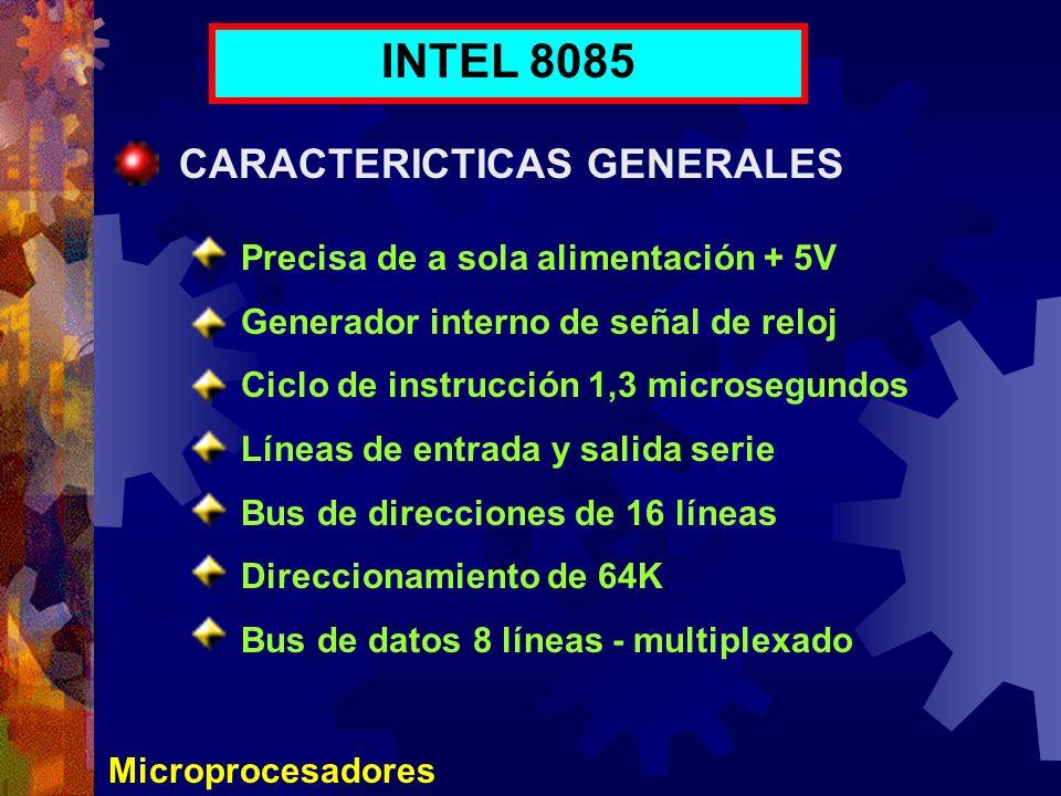 Microprocesadores INTEL 8085 CARACTERICTICAS GENERALES Precisa de a sola alimentación + 5V Generador interno de señal de reloj Ciclo de instrucción 1,