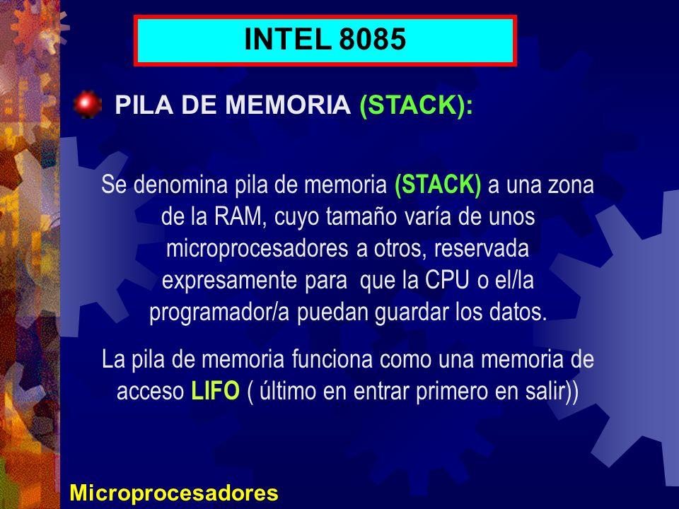 Microprocesadores INTEL 8085 PILA DE MEMORIA (STACK): Se denomina pila de memoria (STACK) a una zona de la RAM, cuyo tamaño varía de unos microprocesa