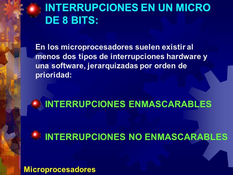 Microprocesadores INTERRUPCIONES EN UN MICRO DE 8 BITS: En los microprocesadores suelen existir al menos dos tipos de interrupciones hardware y una so
