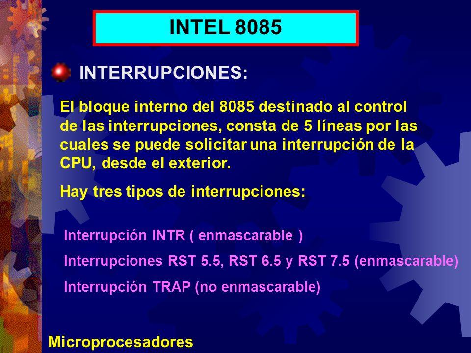 Microprocesadores INTEL 8085 INTERRUPCIONES: El bloque interno del 8085 destinado al control de las interrupciones, consta de 5 líneas por las cuales