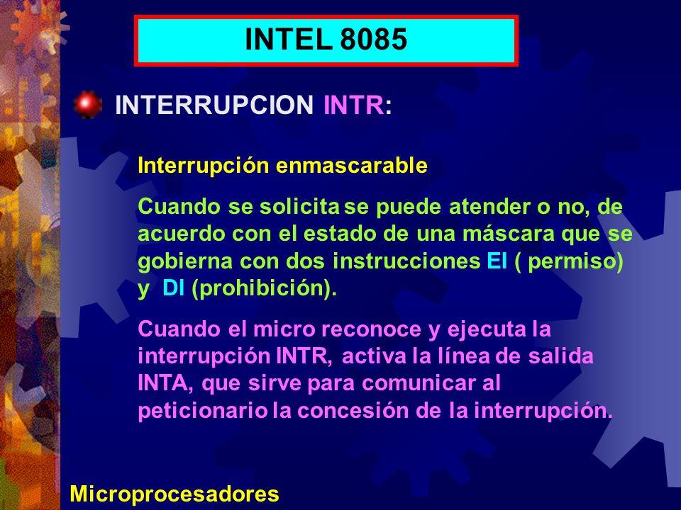 Microprocesadores INTEL 8085 INTERRUPCION INTR: Interrupción enmascarable Cuando se solicita se puede atender o no, de acuerdo con el estado de una má