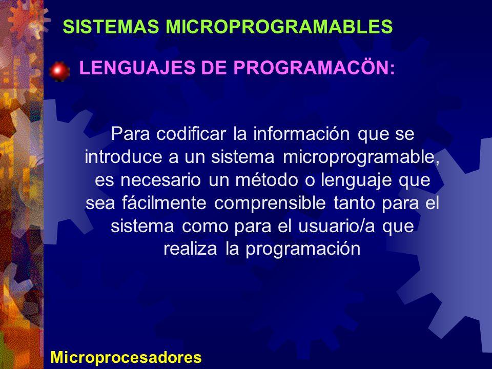 SISTEMAS MICROPROGRAMABLES LENGUAJES DE PROGRAMACÖN: Microprocesadores Para codificar la información que se introduce a un sistema microprogramable, e