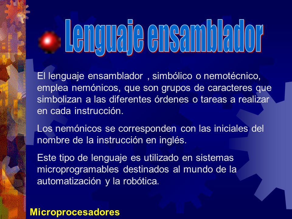 Microprocesadores El lenguaje ensamblador, simbólico o nemotécnico, emplea nemónicos, que son grupos de caracteres que simbolizan a las diferentes órd