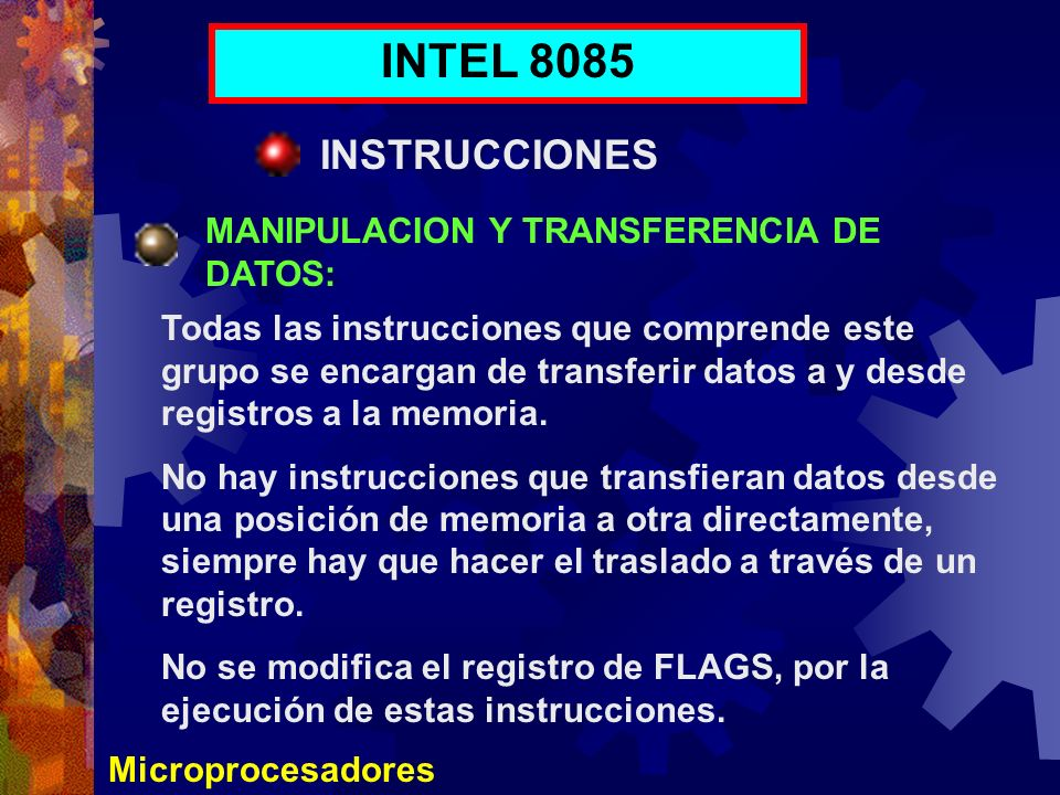 Microprocesadores INTEL 8085 INSTRUCCIONES MANIPULACION Y TRANSFERENCIA DE DATOS: Todas las instrucciones que comprende este grupo se encargan de tran