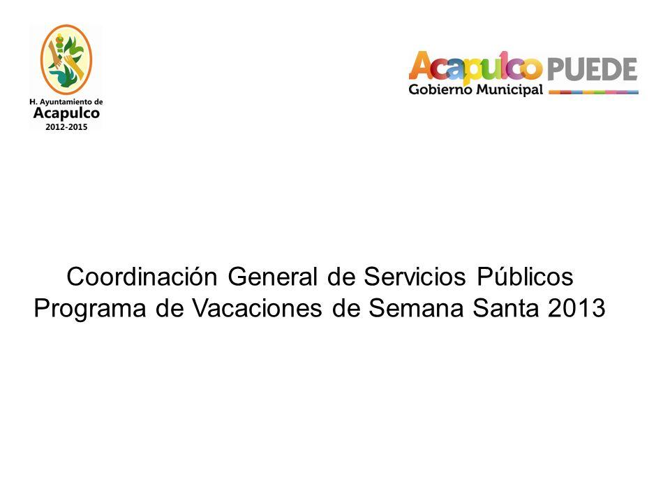 Coordinación General de Servicios Públicos Programa de Vacaciones de Semana Santa 2013