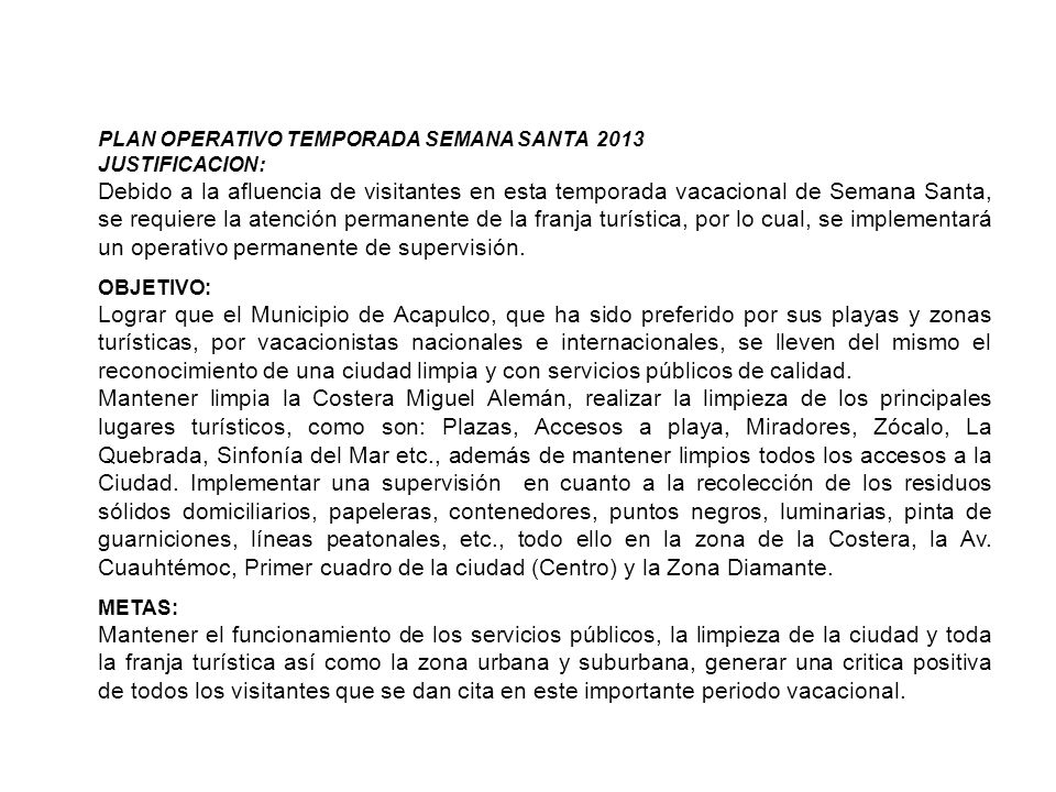 PLAN OPERATIVO TEMPORADA SEMANA SANTA 2013 JUSTIFICACION: Debido a la afluencia de visitantes en esta temporada vacacional de Semana Santa, se requier