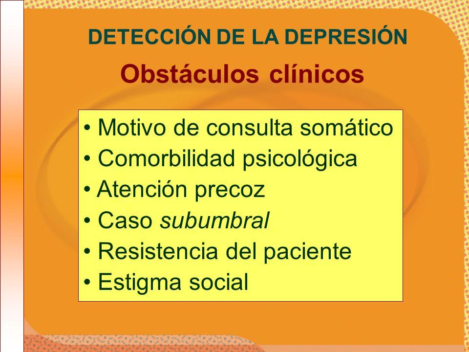Motivo de consulta somático Comorbilidad psicológica Atención precoz Caso subumbral Resistencia del paciente Estigma social DETECCIÓN DE LA DEPRESIÓN