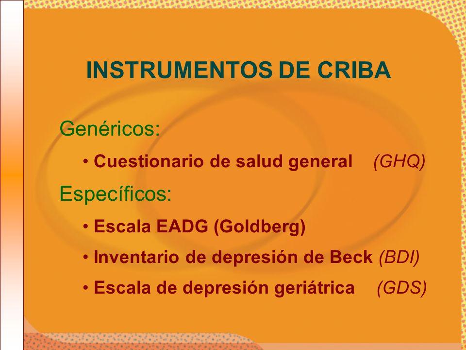 Genéricos: Cuestionario de salud general (GHQ) Específicos: Escala EADG (Goldberg) Inventario de depresión de Beck (BDI) Escala de depresión geriátric