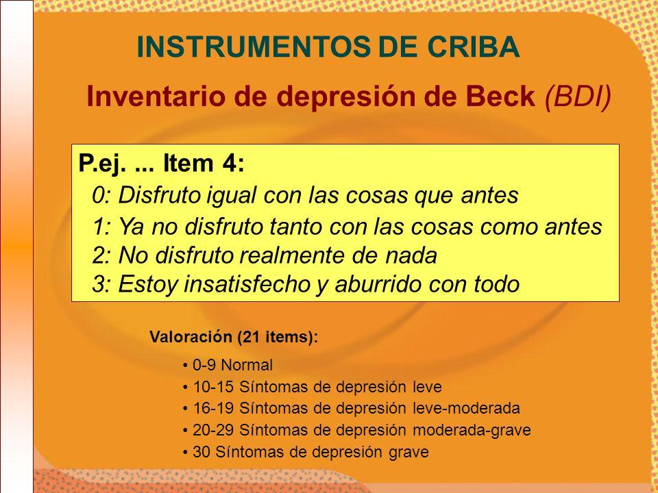 Inventario de depresión de Beck (BDI) INSTRUMENTOS DE CRIBA P.ej.... Item 4: 0: Disfruto igual con las cosas que antes 1: Ya no disfruto tanto con las