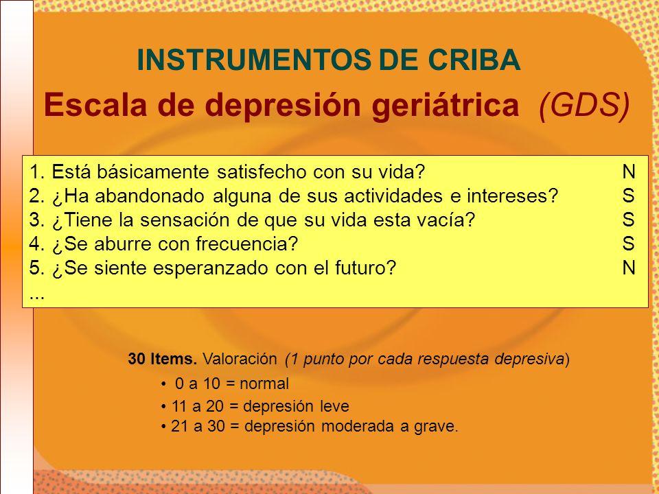 Escala de depresión geriátrica (GDS) INSTRUMENTOS DE CRIBA 1. Está básicamente satisfecho con su vida? N 2. ¿Ha abandonado alguna de sus actividades e