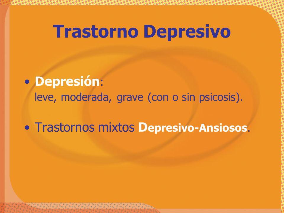 Depresión : leve, moderada, grave (con o sin psicosis). Trastornos mixtos D epresivo-Ansiosos. Trastorno Depresivo