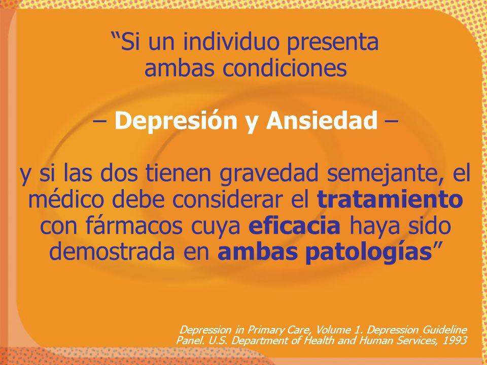 Si un individuo presenta ambas condiciones – Depresión y Ansiedad – y si las dos tienen gravedad semejante, el médico debe considerar el tratamiento c