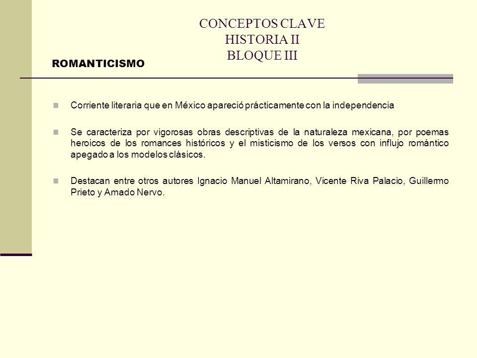 CONCEPTOS CLAVE HISTORIA II BLOQUE III Corriente literaria que en México apareció prácticamente con la independencia Se caracteriza por vigorosas obra