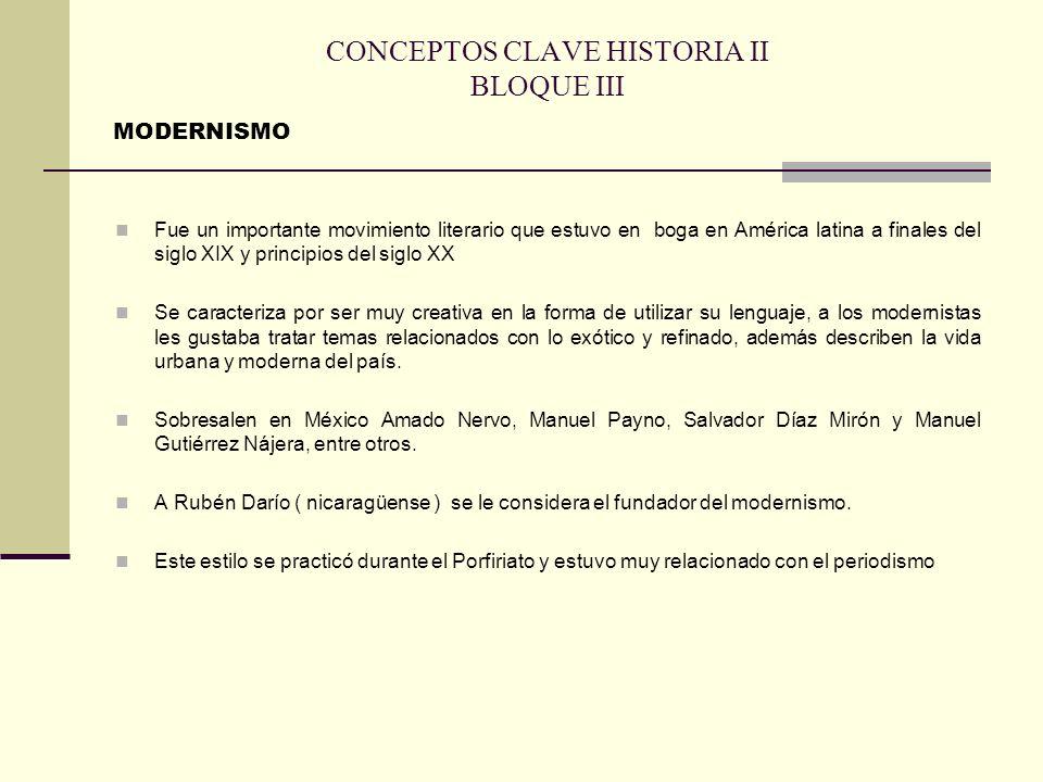CONCEPTOS CLAVE HISTORIA II BLOQUE III Fue un importante movimiento literario que estuvo en boga en América latina a finales del siglo XIX y principio