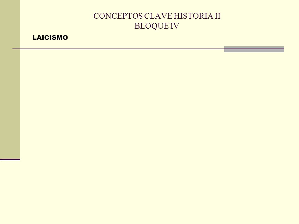 CONCEPTOS CLAVE HISTORIA II BLOQUE IV LAICISMO