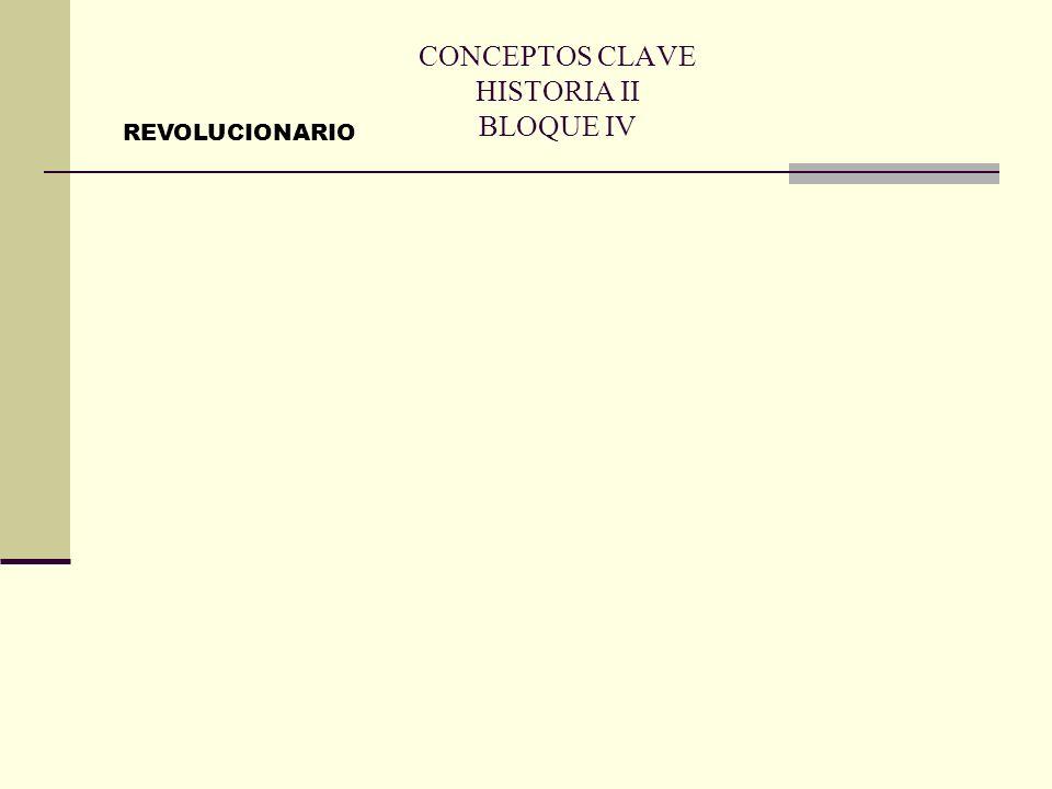 CONCEPTOS CLAVE HISTORIA II BLOQUE IV REVOLUCIONARIO