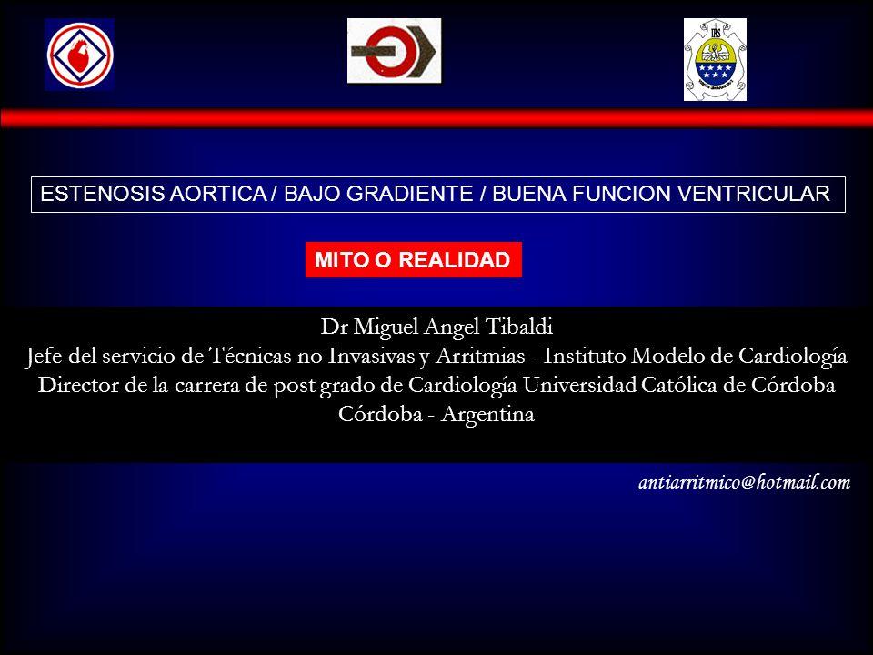 antiarritmico@hotmail.com ESTENOSIS AORTICA / BAJO GRADIENTE / BUENA FUNCION VENTRICULAR Dr Miguel Angel Tibaldi Jefe del servicio de Técnicas no Inva