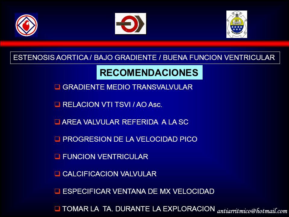 antiarritmico@hotmail.com ESTENOSIS AORTICA / BAJO GRADIENTE / BUENA FUNCION VENTRICULAR RECOMENDACIONES GRADIENTE MEDIO TRANSVALVULAR RELACION VTI TS