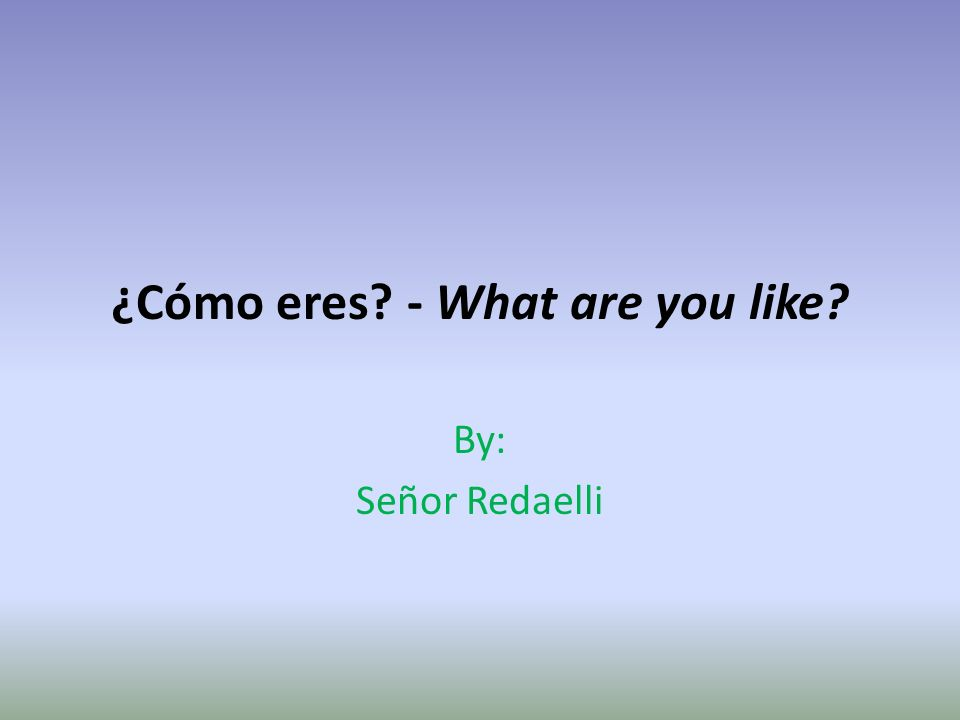 ¿Cómo eres - What are you like By: Señor Redaelli