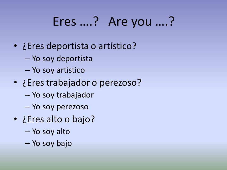 Eres ….. Are you ….. ¿Eres deportista o artístico.