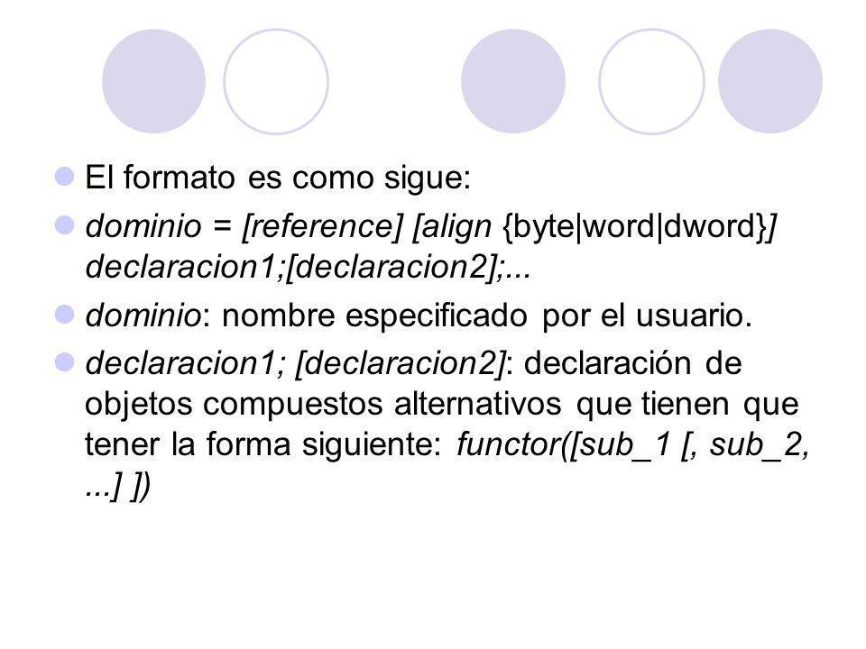 El formato es como sigue: dominio = [reference] [align {byte|word|dword}] declaracion1;[declaracion2];... dominio: nombre especificado por el usuario.