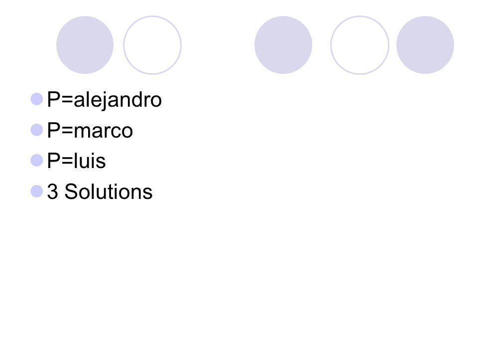 P=alejandro P=marco P=luis 3 Solutions