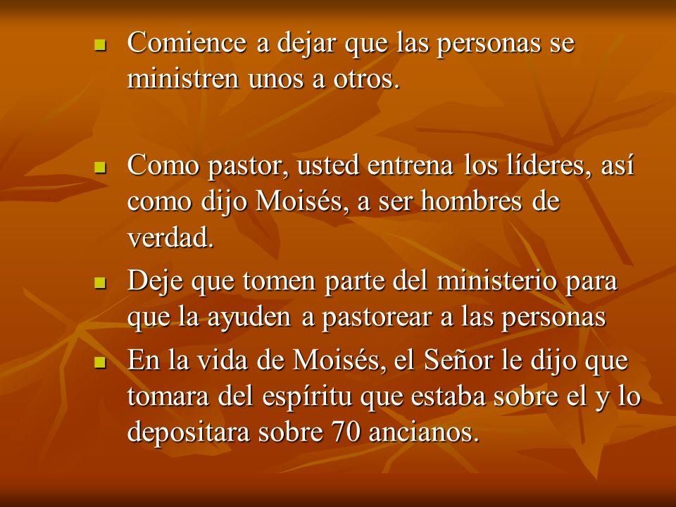 Comience a dejar que las personas se ministren unos a otros. Comience a dejar que las personas se ministren unos a otros. Como pastor, usted entrena l