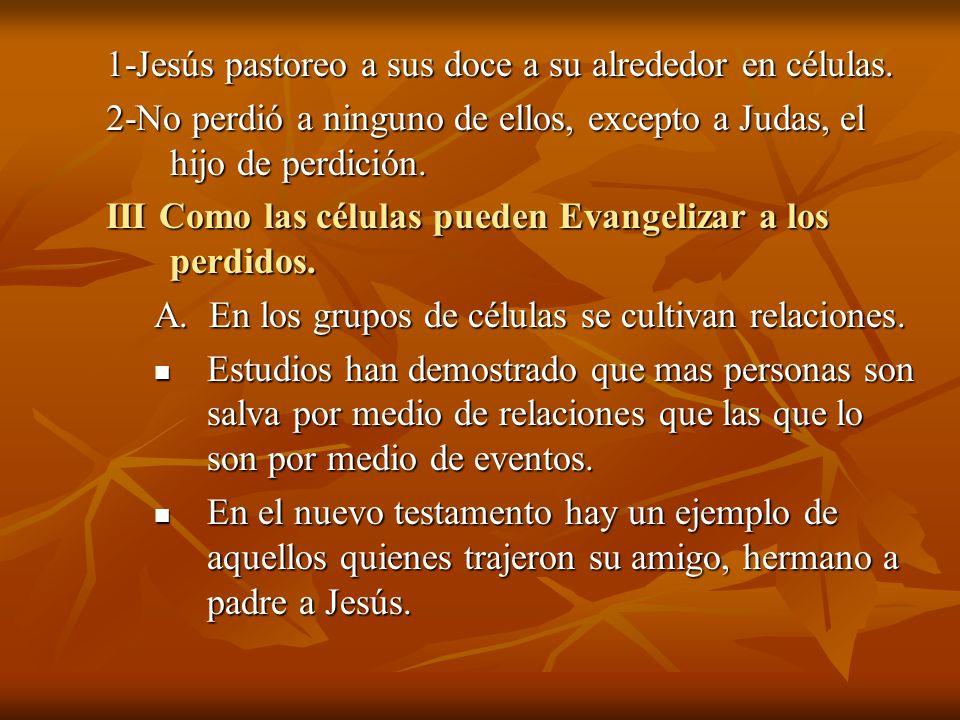 1-Jesús pastoreo a sus doce a su alrededor en células. 2-No perdió a ninguno de ellos, excepto a Judas, el hijo de perdición. III Como las células pue